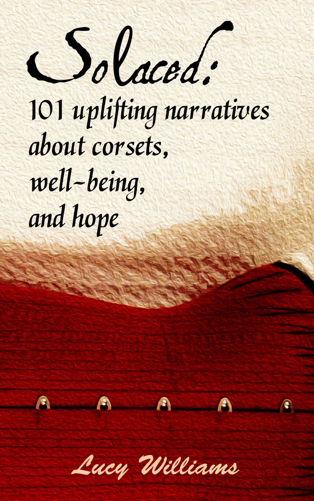 Solaced: 101 Uplifting Narratives about Corsets, Well-Being, and Hope