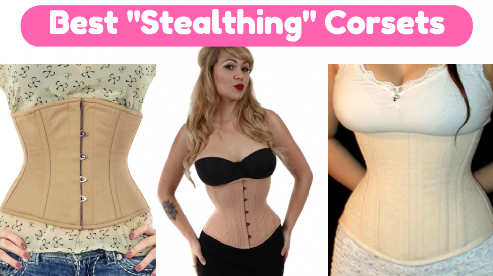 What To Look For In The Perfect Stealthing Corset Hiding Corsets Under Clothing